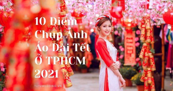10 Điểm Chụp Ảnh Áo Dài Tết Đẹp Ở TPHCM 2021